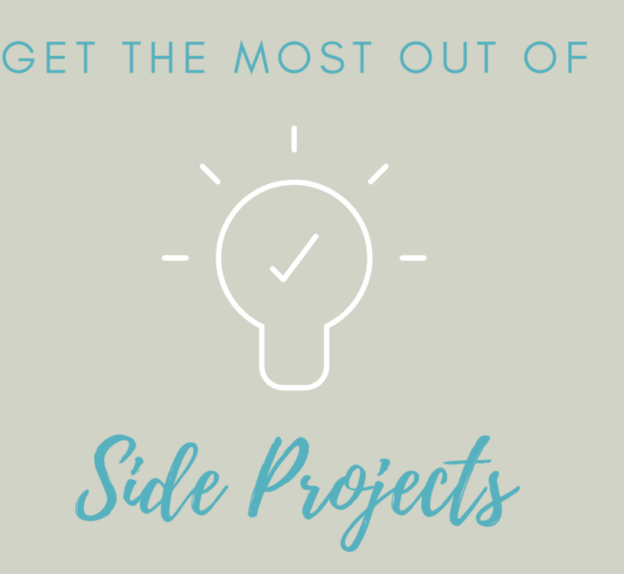 How to Get the Most Out Of Your Side Projects